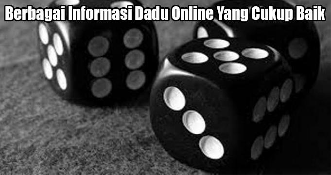 Berbagai Informasi Dadu Online Yang Cukup Baik