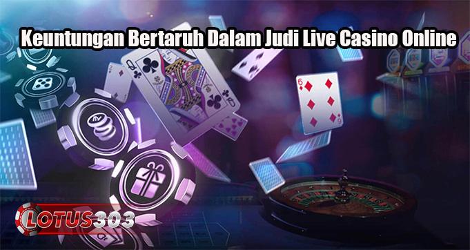 Keuntungan Bertaruh Dalam Judi Live Casino Online