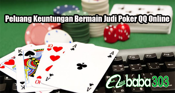 Peluang Keuntungan Bermain Judi Poker QQ Online