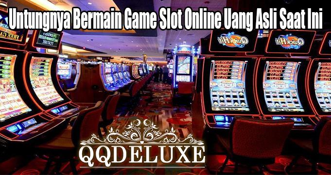 Untungnya Bermain Game Slot Online Uang Asli Saat Ini